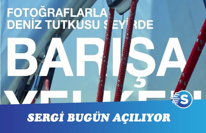 Barışa Yelken fotoğraf sergisi bugün açılıyor