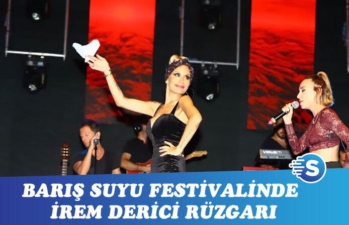 Barış Suyu Festivali'nde İrem Derici rüzgarı