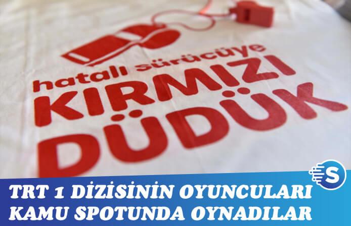 """TRT 1 dizilerinin oyuncuları """"kırmızı düdük"""" kamu spotunda oynadı"""