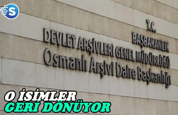 Osmanlı Arşiv'lerinden gönderilen isimler geri dönüyor