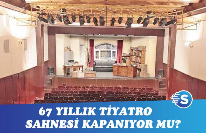 67 Yıllık Tiyatro sahnesi kapanıyor mu?