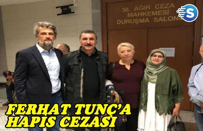 Ferhat Tunç için hapis kararı verildi