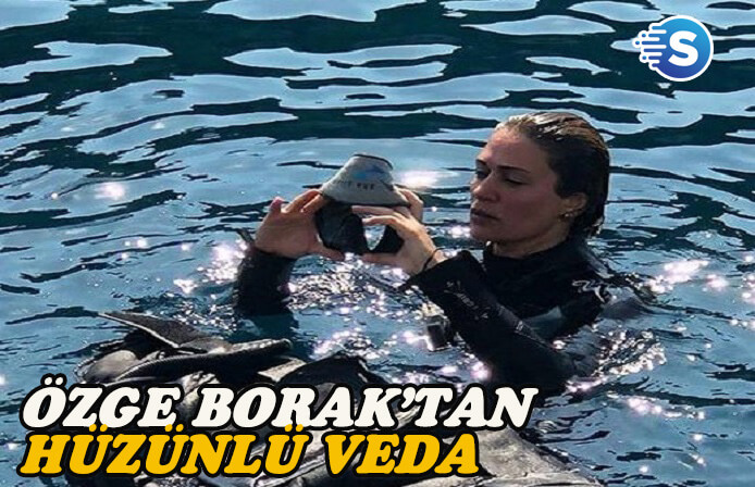 Özge Borak'ın denize hüzünlü vedası