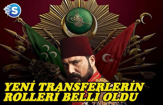 Payitaht Abdülhamid'de yeni transferlerin rolleri belli oldu! Kim hangi rolde?