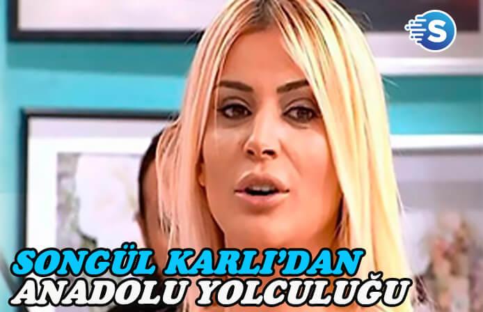 Songül Karlı, Anadolu Yolculuğu ile ekranlara gelebilir!