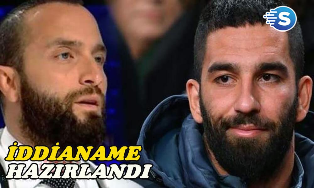 Arda Turan ve Berkay Şahin için iddianame hazırlandı! Arda'ya 12.5 yıl hapis istemi!