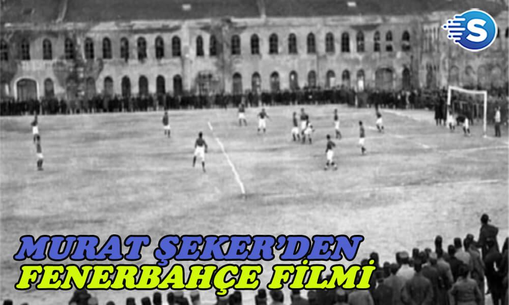 Murat Şeker'den 'Fenerbahçe' filmi geliyor
