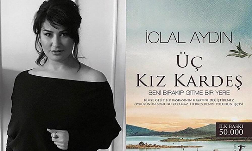İclal Aydın'ın 'Üç Kız Kardeş' romanı dizi oluyor